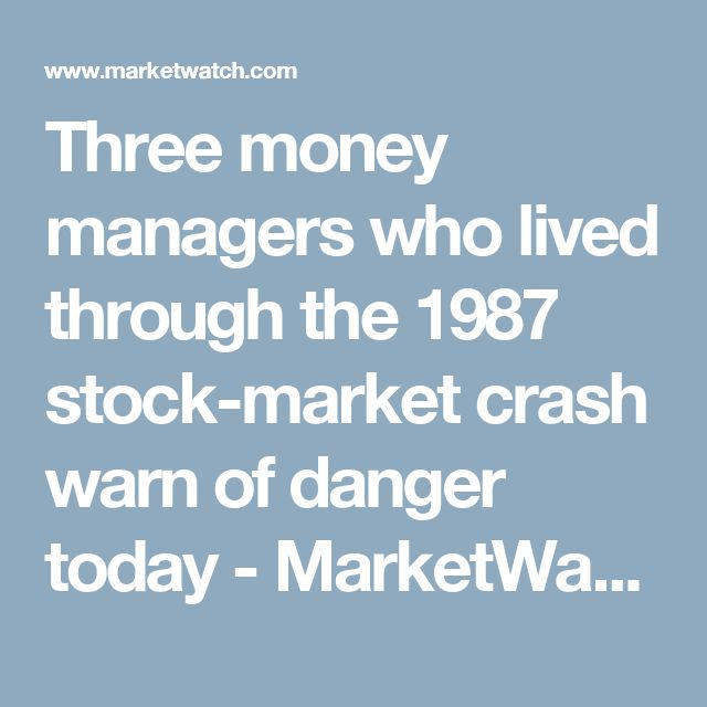 Three money managers who lived through the 1987 stock-market crash warn of danger today - MarketWatch