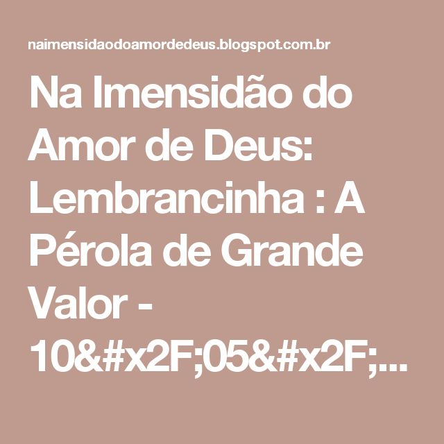 Na Imensidão do Amor de Deus: Lembrancinha : A Pérola de Grande Valor - 10/05/15