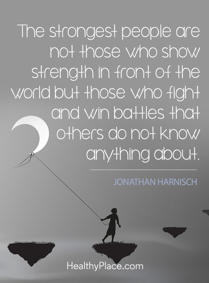 Quote on mental health stigma: The strongest people are not those who show strength in front of the world but those who fight and win battles that others do not know anything about - Jonathan Harnisch. www.HealthyPlace.com