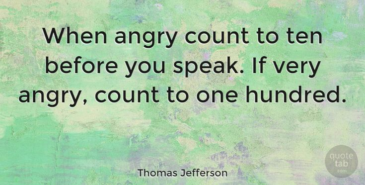 "Thomas Jefferson: ""When angry count to ten before you speak. If very angry, count to… #Leadership #Anger #quotes #quotetab #quotes #quotetab"