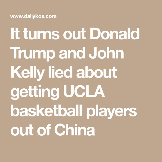 It turns out Donald Trump and John Kelly lied about getting UCLA basketball players out of China