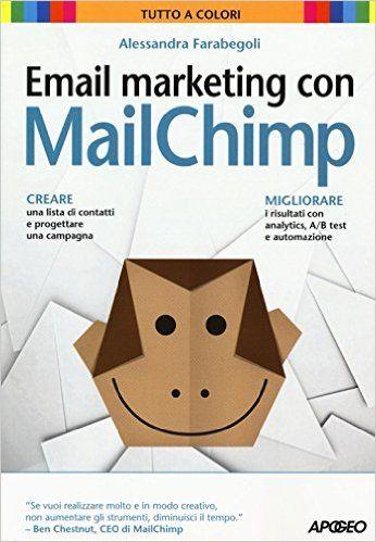 Amazon.it: Email marketing con MailChimp - Alessandra Farabegoli - Libri