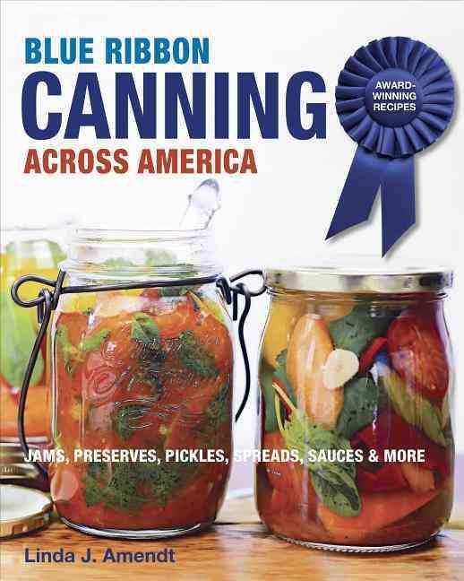 Ribbon Canning: Award-Winning Recipes: Jams, Preserves, Pickles, Sauces & More