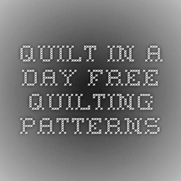 Quilt Patterns To Make In A Day : Quilt in a Day - Free Quilting Patterns quilts, tutorials and patte?