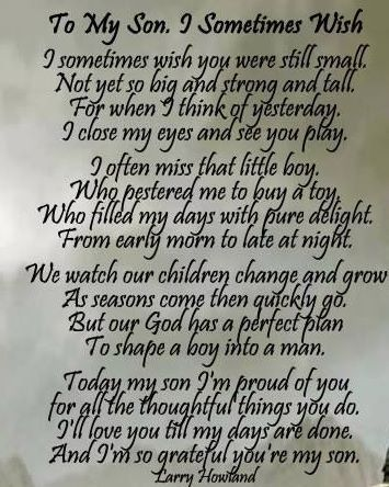 To my Son, I sometimes wish... Poem by: Larry Howland This is lovely. Such a beautiful idea to print and frame for graduation or the wedding day. Must have a photo with mom and the boy as a baby!
