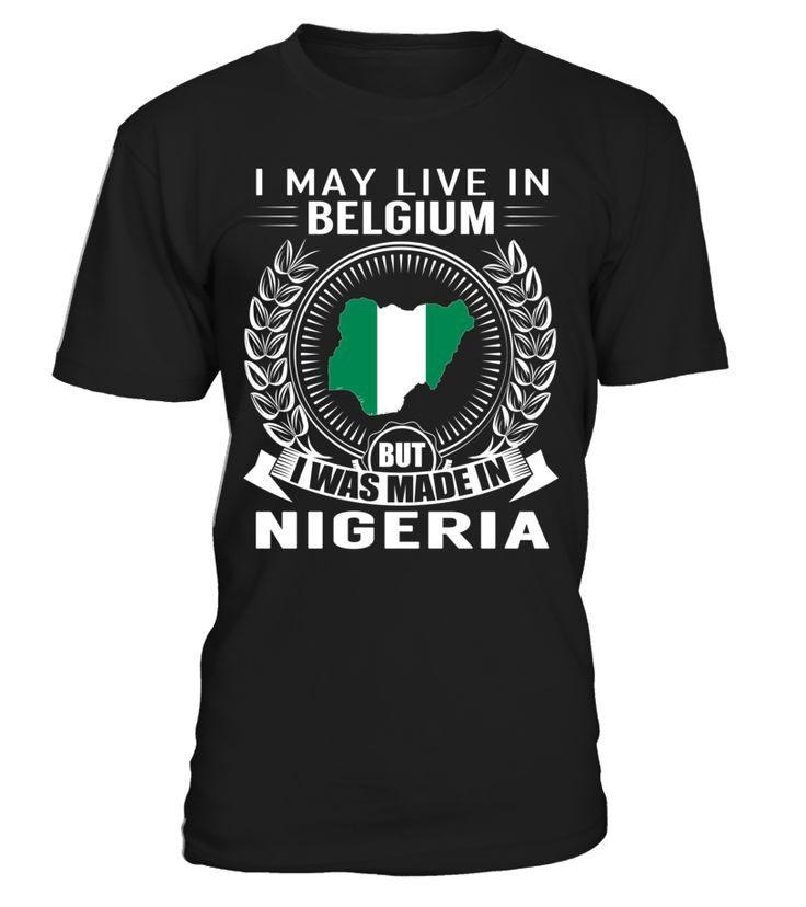 I May Live in Belgium But I Was Made in Nigeria #Nigeria