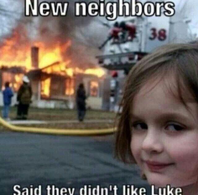 New neighbors....they said they didnt like luke bryan! ********lol I love that kid!