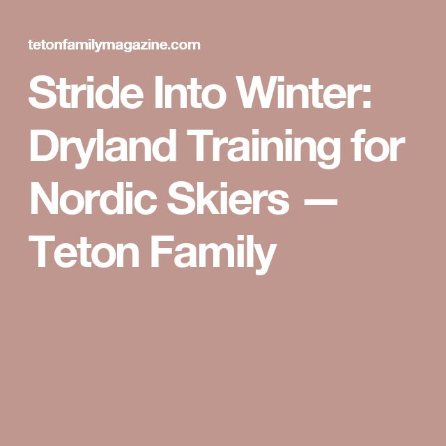 Stride Into Winter: Dryland Training for Nordic Skiers — Teton Family