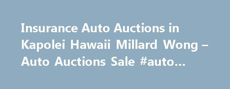 Insurance Auto Auctions in Kapolei Hawaii Millard Wong – Auto Auctions Sale #auto #tader http://pakistan.remmont.com/insurance-auto-auctions-in-kapolei-hawaii-millard-wong-auto-auctions-sale-auto-tader/  #insurance auto auction # Auto Auctions Sale Their phone number is (808)682-2858. Obtaining 59 plate insurance cover is an important aspect of owning a new motor vehicle. A bit of info is provided on what 59 plates are, how to understand the information on a 59 plate, and how to obtain…