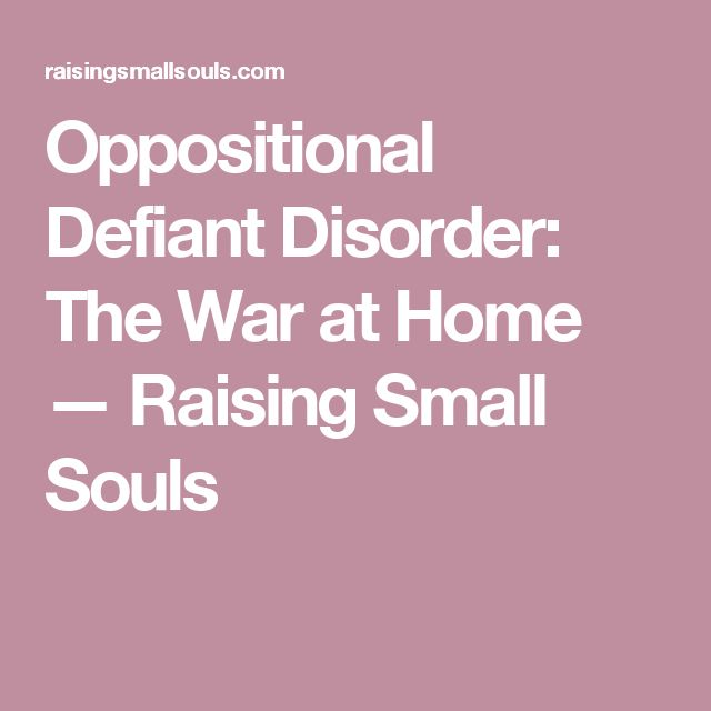 Oppositional Defiant Disorder: The War at Home — Raising Small Souls
