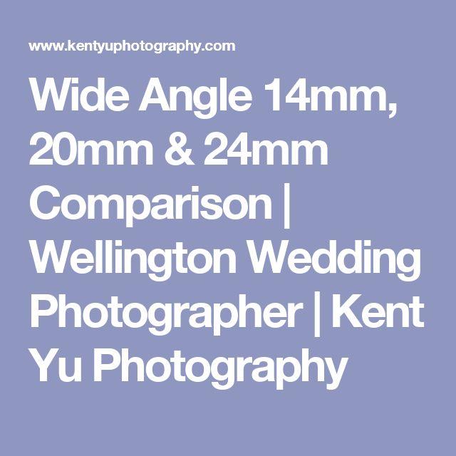 Wide Angle 14mm, 20mm & 24mm Comparison | Wellington Wedding Photographer | Kent Yu Photography