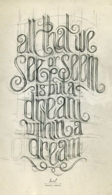 All that we see or seem is but a dream within a dream - Edgar Allen Poe