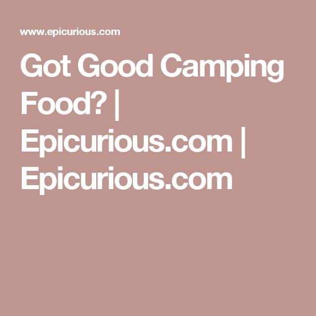 Got Good Camping Food? | Epicurious.com | Epicurious.com