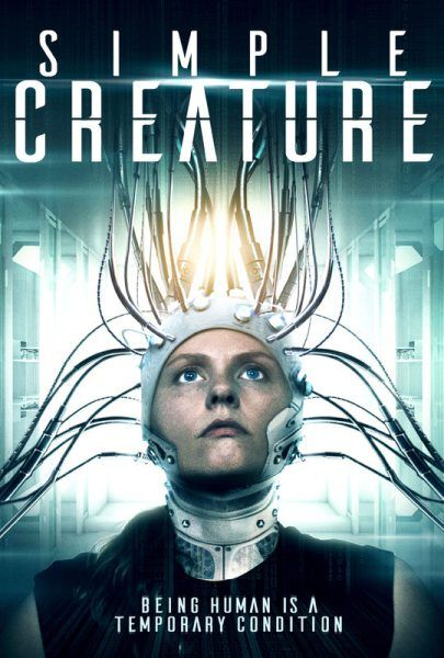 Simple Creature Movie – Being human is a temporary condition.