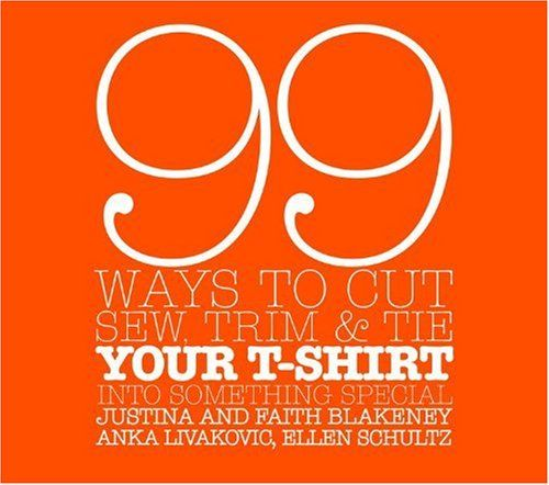 99 Ways to Cut, Sew, Trim, and Tie Your T-Shirt  Scroll down for lots of links.
