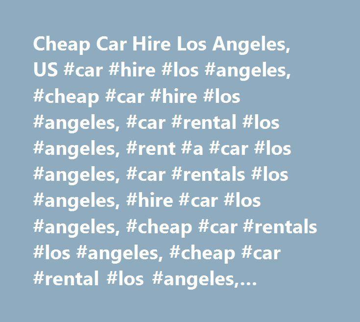 Cheap Car Hire Los Angeles, US #car #hire #los #angeles, #cheap #car #hire #los #angeles, #car #rental #los #angeles, #rent #a #car #los #angeles, #car #rentals #los #angeles, #hire #car #los #angeles, #cheap #car #rentals #los #angeles, #cheap #car #rental #los #angeles, #carrentals #los #angeles, #rent #car #los #angeles, #car #hire #comparison #los #angeles, #carrental #los #angeles, #carhire #los #angeles, #compare #car #hire #los #angeles, #car #rental #comparison #los #angeles…