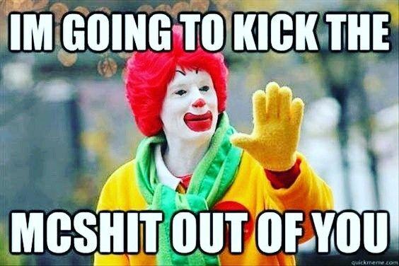 """Ronald McDonald meme """"I'm gonna kick the McShit outta you!"""""""