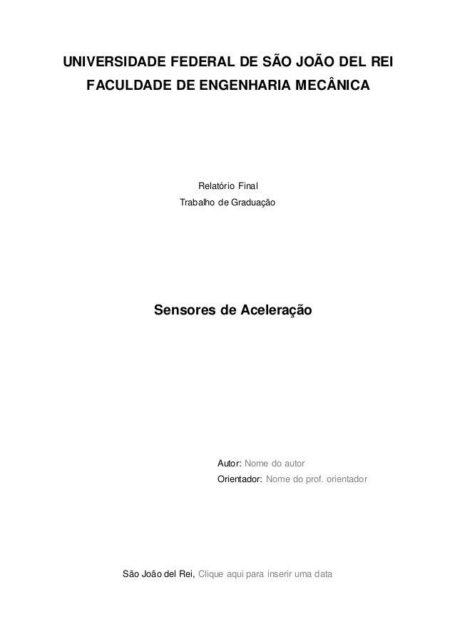 UNIVERSIDADE FEDERAL DE SÃO JOÃO DEL REI FACULDADE DE ENGENHARIA MECÂNICA Relatório Final Trabalho de Graduação Autor: Nom...