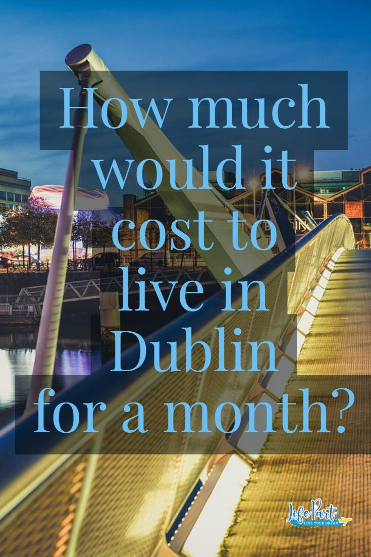 What Does It Cost To Live For A Month In Dublin Ireland