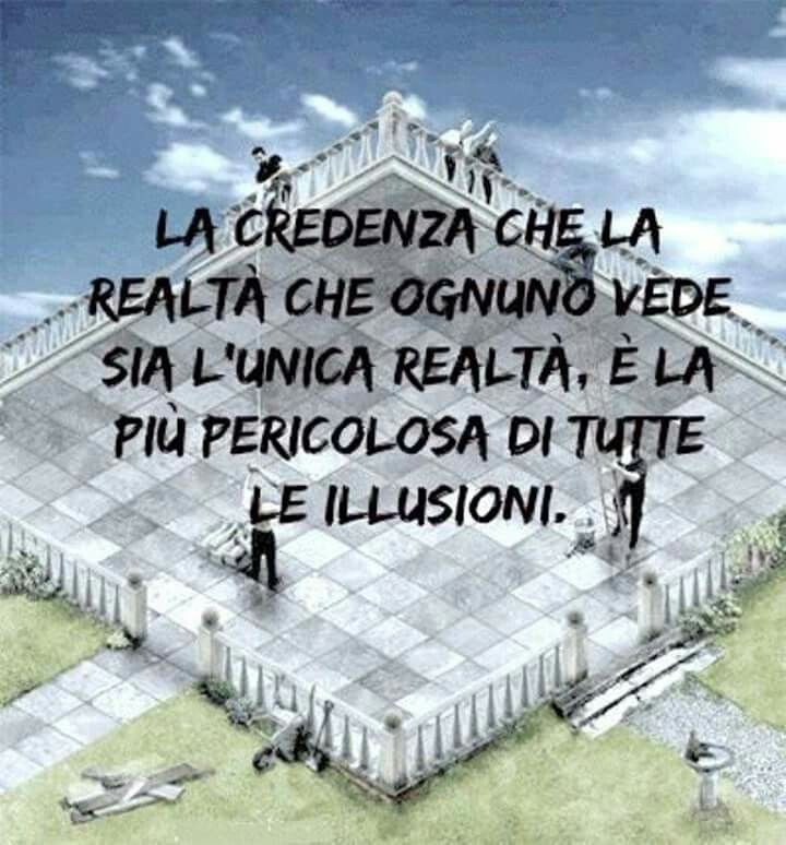 The belief that the reality that everyone sees is the only reality is the most dangerous of all illusions.