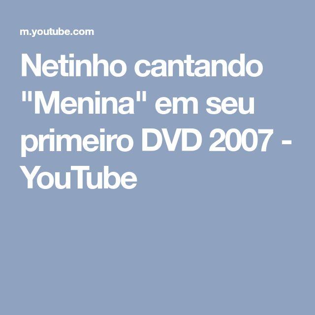 """Netinho cantando """"Menina"""" em seu primeiro DVD 2007 - YouTube"""