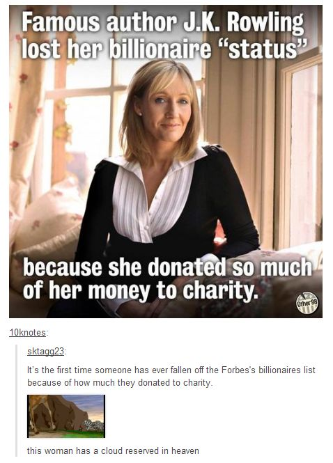 "J.K. Rowling and her billionaire status. ""This woman has a cloud reserved in Heaven."" :)"