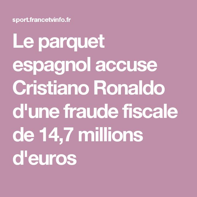 Le parquet espagnol accuse Cristiano Ronaldo d'une fraude fiscale de 14,7 millions d'euros