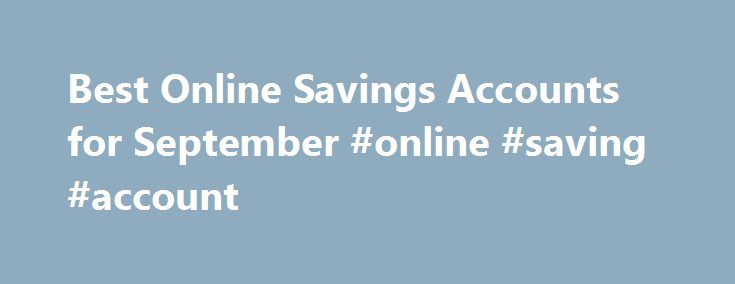 Best Online Savings Accounts for September #online #saving #account http://savings.nef2.com/best-online-savings-accounts-for-september-online-saving-account/  Best Online Savings Accounts for September This is my review of the SmartyPig Savings Account. I've added a new bank to my list of top high-yield online savings accounts. It's called SmartyPig. I know it doesn't sound like a bank, but it is. And they offer a very competitive interest rate. [read more. ] That's where the Digit savings…