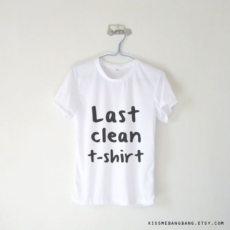 last clean tshirt t shirt humor quote tumblr hipster teen fashion shop more. Black Bedroom Furniture Sets. Home Design Ideas