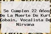 http://tecnoautos.com/wp-content/uploads/imagenes/tendencias/thumbs/se-cumplen-22-anos-de-la-muerte-de-kurt-cobain-vocalista-de-nirvana.jpg Kurt Cobain. Se cumplen 22 años de la muerte de Kurt Cobain, vocalista de Nirvana, Enlaces, Imágenes, Videos y Tweets - http://tecnoautos.com/actualidad/kurt-cobain-se-cumplen-22-anos-de-la-muerte-de-kurt-cobain-vocalista-de-nirvana/