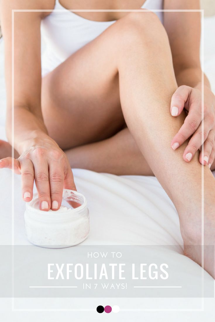 How To Exfoliate Legs In 7 Different Ways!