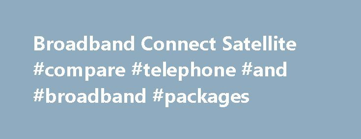 Broadband Connect Satellite #compare #telephone #and #broadband #packages http://broadband.remmont.com/broadband-connect-satellite-compare-telephone-and-broadband-packages/  #broadband connectivity # Broadband Connect Satellite What is Broadband Connect Satellite? Broadband Connect Satellite is an Internet service completely independent from any landline solution and can be provisioned anywhere in South Africa. With BBC Satellite, you don't have to worry about landline outages and copper…