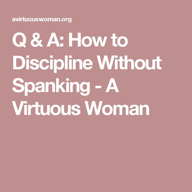 Q & A: How to Discipline Without Spanking - A Virtuous Woman