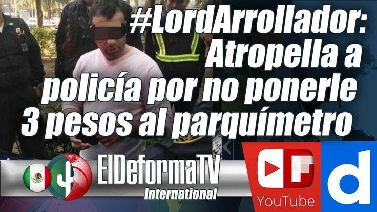 #LordArrollador: Atropella a policía por no ponerle 3 pesos al parquímetro