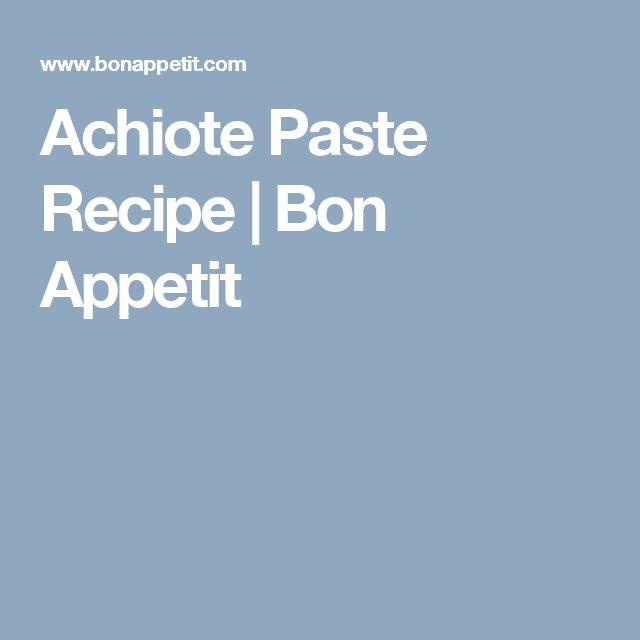Achiote Paste Recipe | Bon Appetit