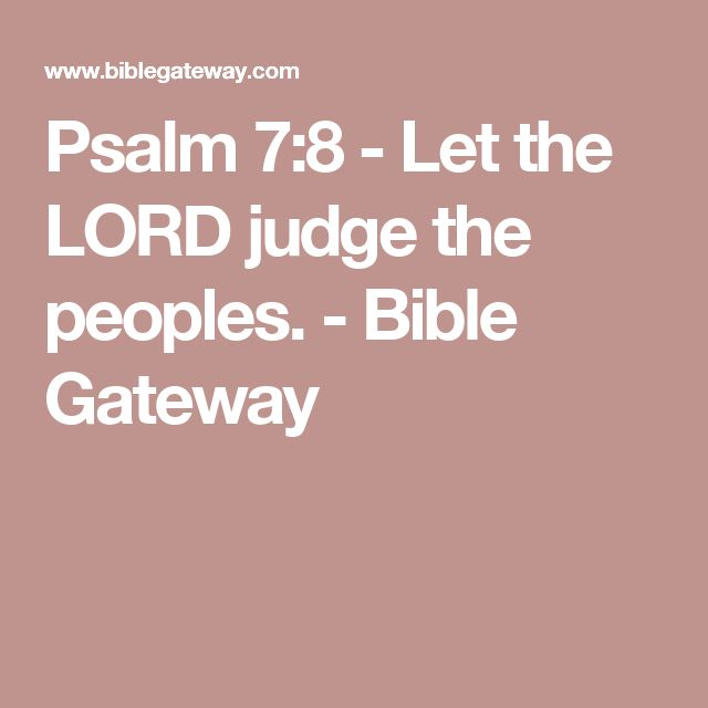 Psalm 7:8 - Let the LORD judge the peoples. - Bible Gateway