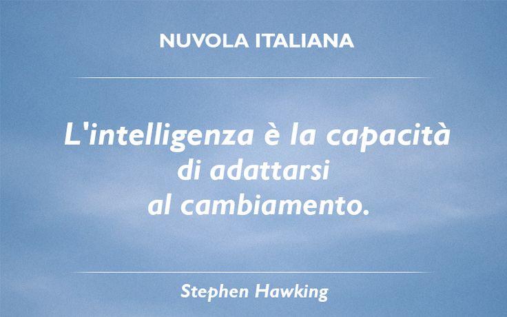 """""""L'intelligenza è la capacità di adattarsi al cambiamento."""" - Stephen Hawking #NuvolaQuotes"""