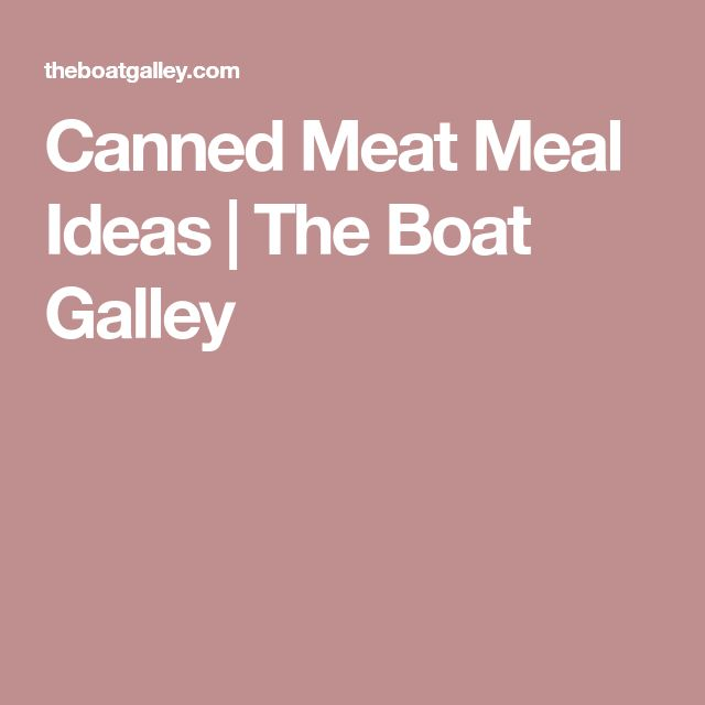 Canned Meat Meal Ideas   The Boat Galley