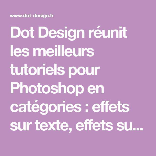 Dot Design réunit les meilleurs tutoriels pour Photoshop en catégories : effets sur texte, effets sur image, retouche photo, design web, textures et autres !