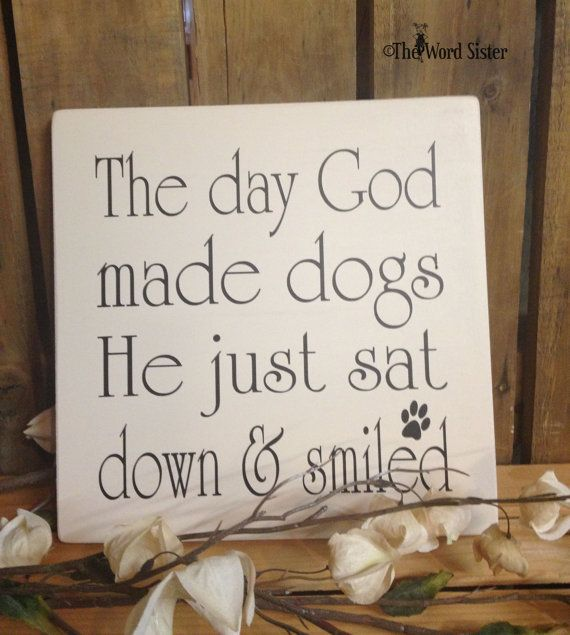 The day God made dogs, He just sat down and smiled...10X10 Wood Sign Subway Word Art by The Word Sister