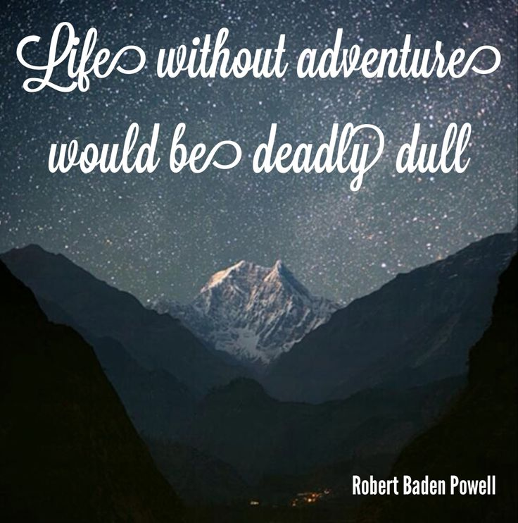 Life without adventure would be deadly dull  - Robert Baden Powell quote