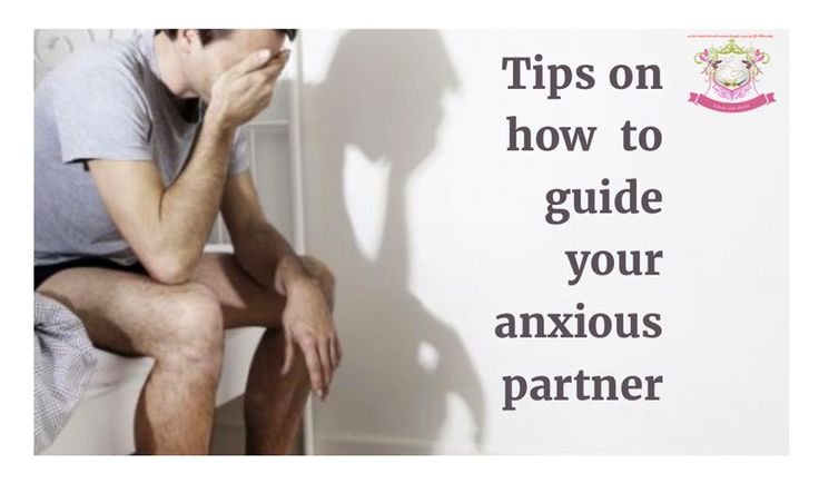 Tips On How To Guide An Anxious Partner