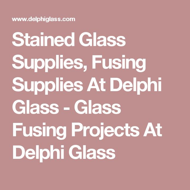 Stained Glass Supplies, Fusing Supplies At Delphi Glass - Glass Fusing Projects At Delphi Glass