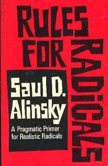 """Rules for Radicals: A Pragmatic Primer for Realistic Radicals is the last book published in 1971 by activist and writer Saul D. Alinsky shortly before his death. His goal for the Rules for Radicals was to create a guide for future community organizers to use in uniting low-income communities, or """"Have-Nots."""""""