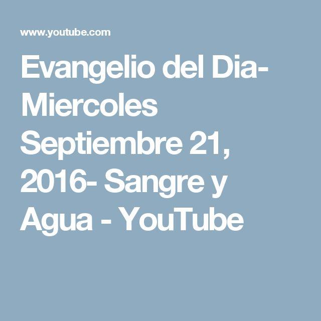 Evangelio del Dia- Miercoles Septiembre 21, 2016- Sangre y Agua - YouTube