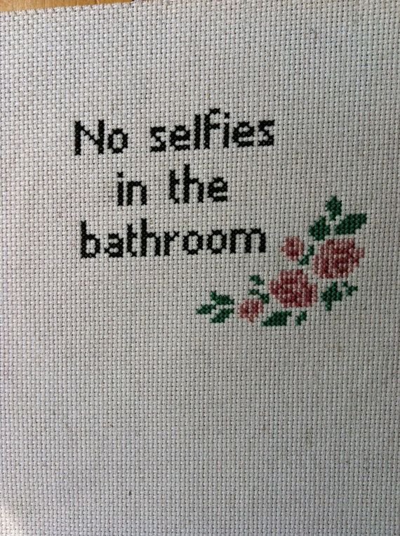 """No selfies in the bathroom"" cross stitch SnarkyArtCompany, $25.00"