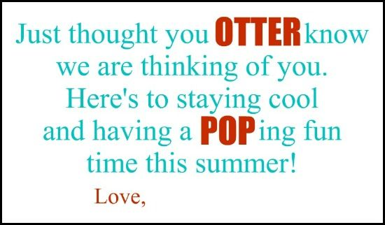 Gave to the school staff who helped us this year as a little appreciation gift.  (Otter pop gift idea)