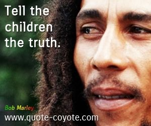 quotes - Tell the children the truth.