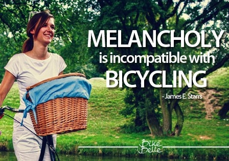 Melancholy is incompatible with bicycling. Indeed!