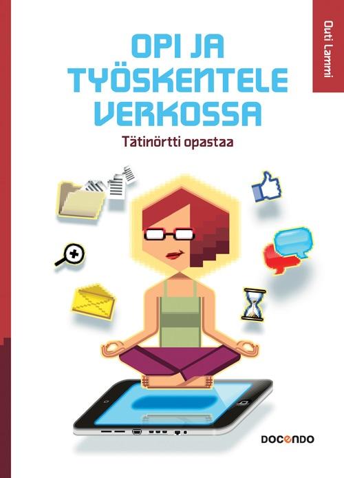 Opi ja työskentele verkossa. Ilmestynyt 04/2013.